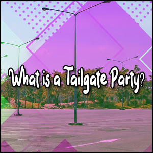 What is a Tailgate Party